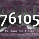 """The poster for the student-produced film, """"76105: Dr. King Won't Rise."""""""
